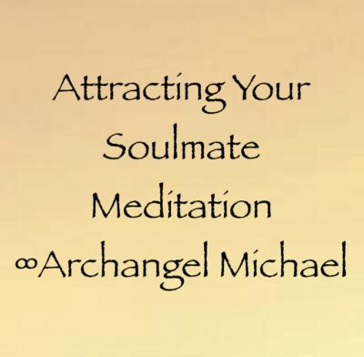 Attracting Your Soul Mate attracting your soulmate meditation archangel michael attract soul mate