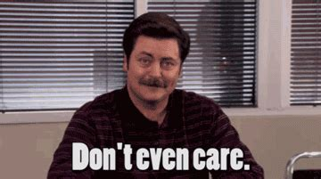 I Dont Even Care Meme - ron swanson don t even care gif