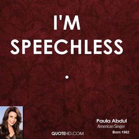 Paula Abdul Quote Of The Day by Speechless Quotes Quotesgram