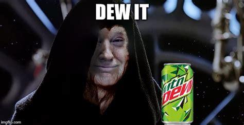Mountain Dew Meme - star wars fan will get this imgflip