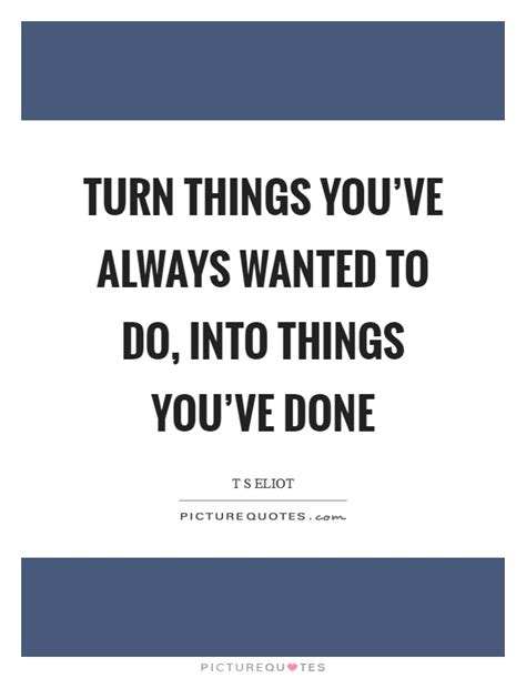 Whats The One Things Youve Always Wanted To Do by Turn Things You Ve Always Wanted To Do Into Things You Ve