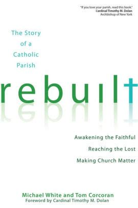 rebuilt awakening the faithful reaching the lost and making church matter by michael j white