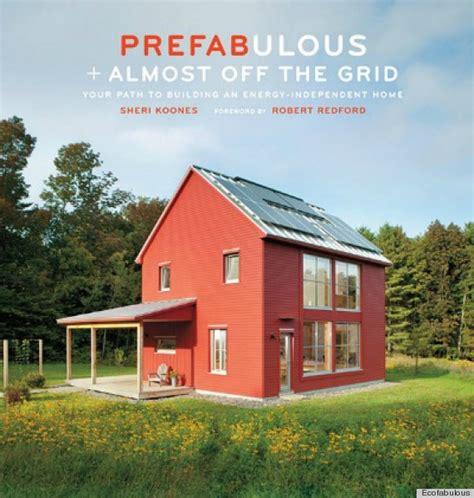 energy efficient home design books ecofabulous endorses prefabulous almost off the grid
