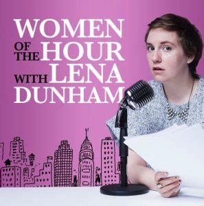lena dunham podcast female podcast hosts hear them loud and clear the early