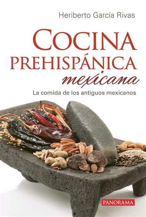 libro la cocina sana de cocina prehisp 225 nica mexicana el p 233 ndulo