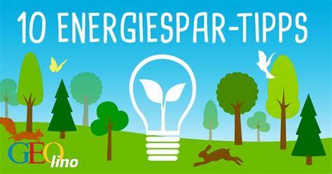 Tipps Zum Energiesparen by Energiesparen Tipps Zum Strom Sparen Geolino