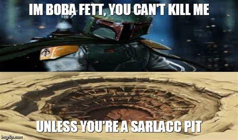 Boba Fett Meme - image tagged in boba fett star wars memes truth imgflip