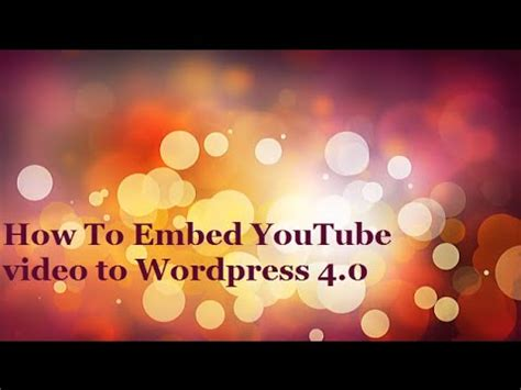 wordpress tutorial embed youtube video how to embed youtube video to wordpress 4 0 tutorial