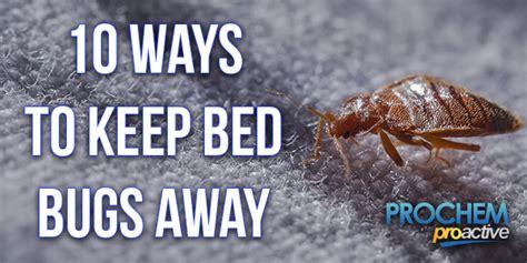 what keeps bed bugs away what keeps bed bugs away eradication prochem proactive