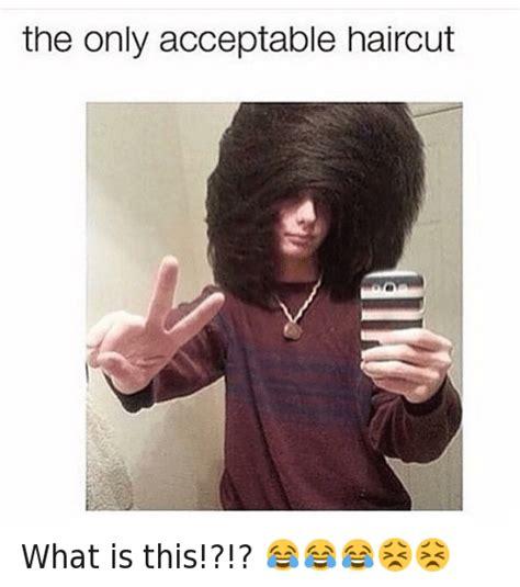 Hair Cut Meme - haircut meme the only acceptable haircut what is this