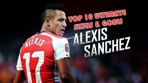 alexis sanchez ultimate skills alexis s 225 nchez 2017 pain top 10 ultimate skills goals