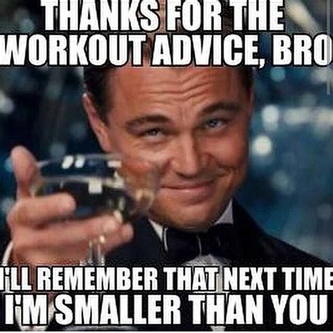 Funny Advice Memes - thanks for the workout advice bro memes pinterest