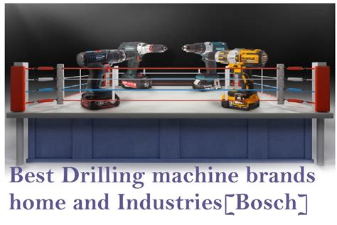 best drilling machine brands for home and industries bosch