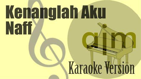 download mp3 naff kenanglah aku download naff kenanglah aku karaoke ayjeeme karaoke