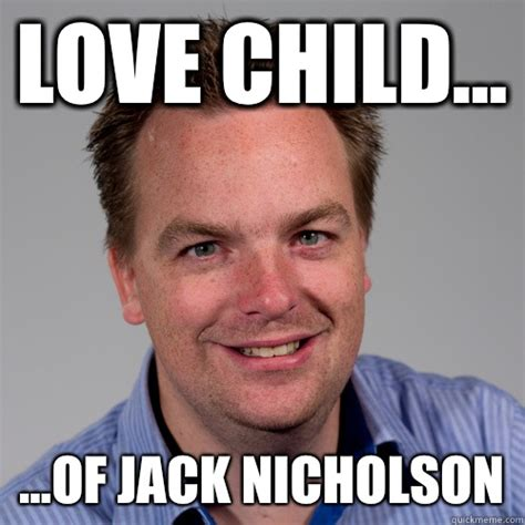 Jack Nicholson Meme - love child of jack nicholson douchebag hwi quickmeme