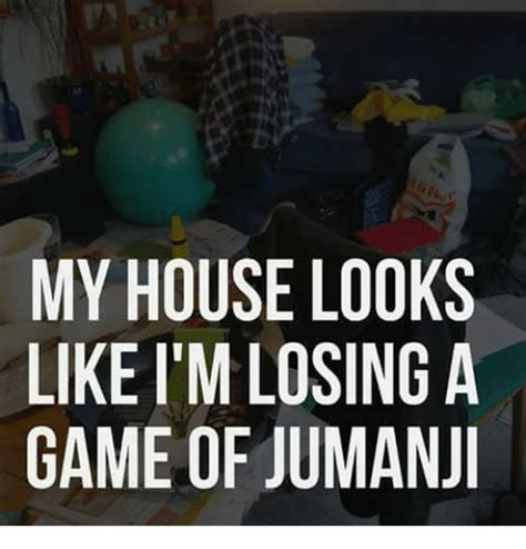 Jumanji Meme - my house looks like i m losing a game of jumanji meme on