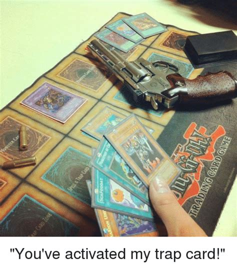 You Ve Activated My Trap Card Meme - 25 best memes about youve activated my trap card