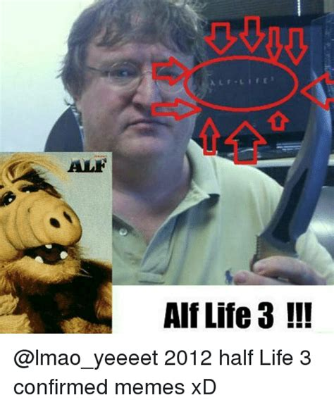Half Life 3 Meme - 25 best memes about alf life alf life memes