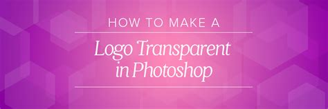 how to make a color transparent in photoshop how to make a logo transparent in photoshop for photographers