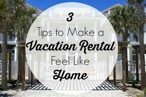 Rent A House To Throw A by 3 Tips To Make A Vacation Rental Feel Like Home