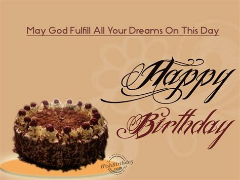 Happy Birthday May God Fulfill All Your Wishes May God Fulfill All Your Dreams On This Day
