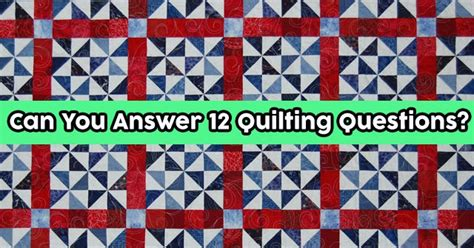 Quilting Questions by Can You Answer 12 Quilting Questions Quizpug