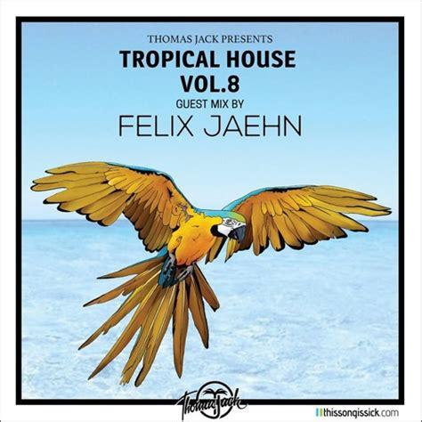 Thomas Jack Presents Felix Jaehn Tropical House Vol 8 By Thomas Jack Free