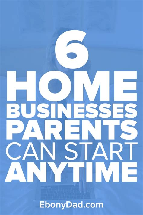 start business from home 6 home businesses parents can start anytime