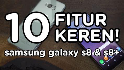 Samsung Galaxy Yang Kameranya Bagus lebih bagus iphone 7 atau galaxy s8 10 fitur keren samsung galaxy s8 s8