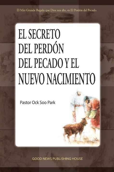 libros gratis para descargar sobre el perdon el secreto del perd 243 n y el nuevo nacimiento by misi 243 n buenas nuevas latinoam 233 rica issuu