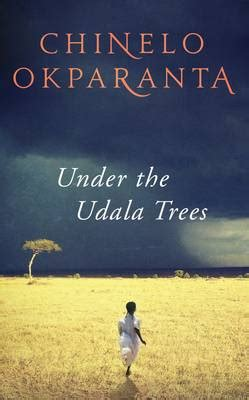 the udala trees the udala trees by chinelo okparanta all books