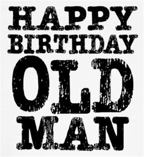 Happy Birthday Old Man Meme - happy birthday old man hilarious memes for best friend