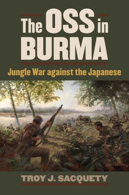 libro the war against the the oss in burma jungle war against the japanese by troy j sacquety hardcover barnes noble 174