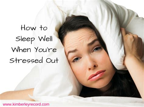 how to sleep comfortably how to sleep well when you re stressed out kimberley