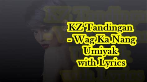 kz tandingan wag ka nang umiyak lyrics musixmatch kz tandingan wag ka nang umiyak with lyrics youtube