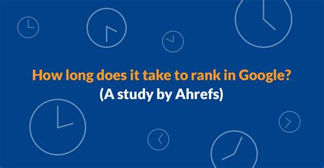 how long does it take to do an onbre how long does it take to rank in google a study by ahrefs