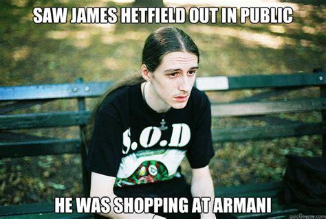 James Hetfield Meme - saw james hetfield out in public he was shopping at armani