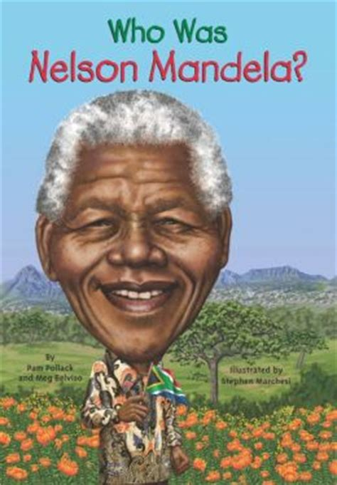 kid friendly biography of nelson mandela who was nelson mandela by meg belviso 9780698159754