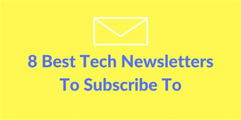 best newsletters to subscribe to 8 best tech newsletters to subscribe to innovation