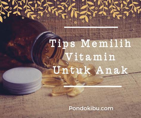 Vitamin Untuk Anak tips memilih vitamin untuk anak