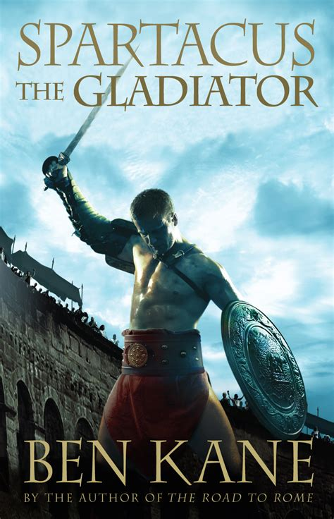 gladiator film book ben kane author of spartacus the gladiator on tour