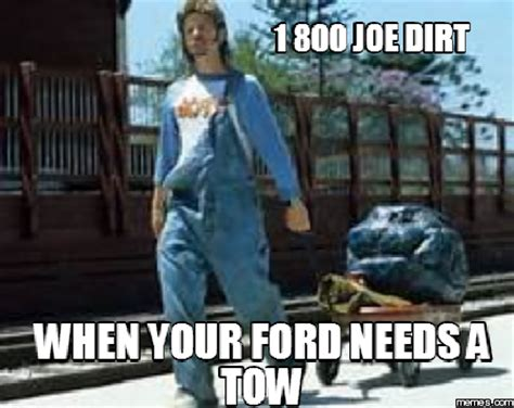 Joe Dirt Memes - 1 800 joe dirt when your ford needs a tow memes com