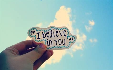 i believe in you images i believe in you quotes quotesgram