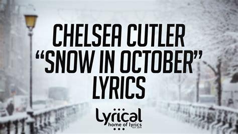 chelsea cutler snow in october chelsea cutler snow in october lyrics youtube