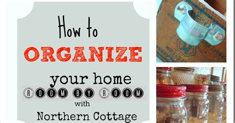 how to organize your home room by room northern cottage how to organize your home room by room