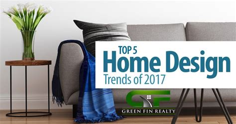 biggest home design trends top 5 home design trends of 2017green fin realty