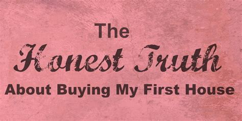 buy my first house the honest truth about buying my first home stl real estate