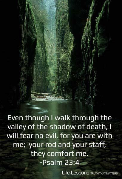 your rod and your staff comfort me even though i walk through the darkest valley i will fear
