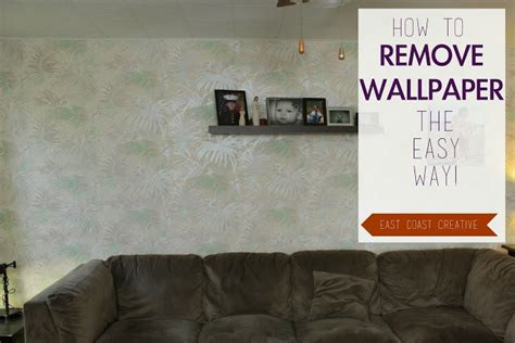 easy remove wallpaper for apartments how to remove wallpaper the easy way east coast