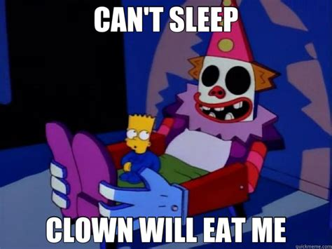 I Cant Sleep Meme - can t sleep clown will eat me bart quickmeme